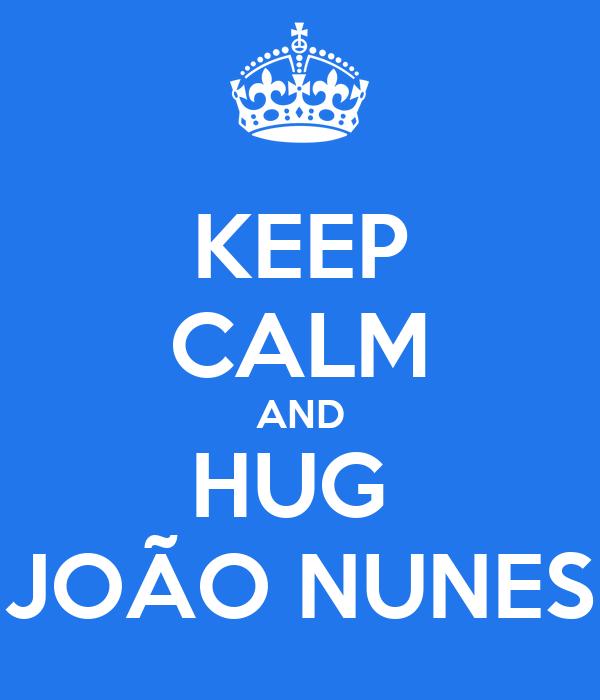 KEEP CALM AND HUG  JOÃO NUNES