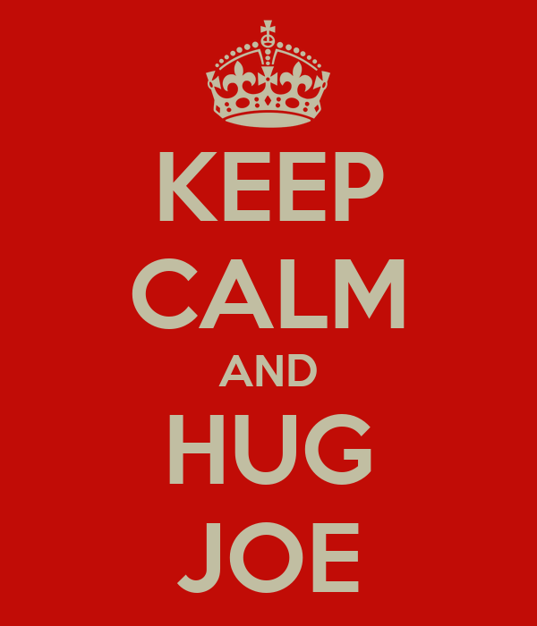 KEEP CALM AND HUG JOE