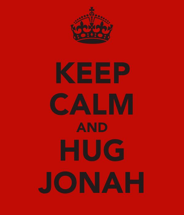 KEEP CALM AND HUG JONAH
