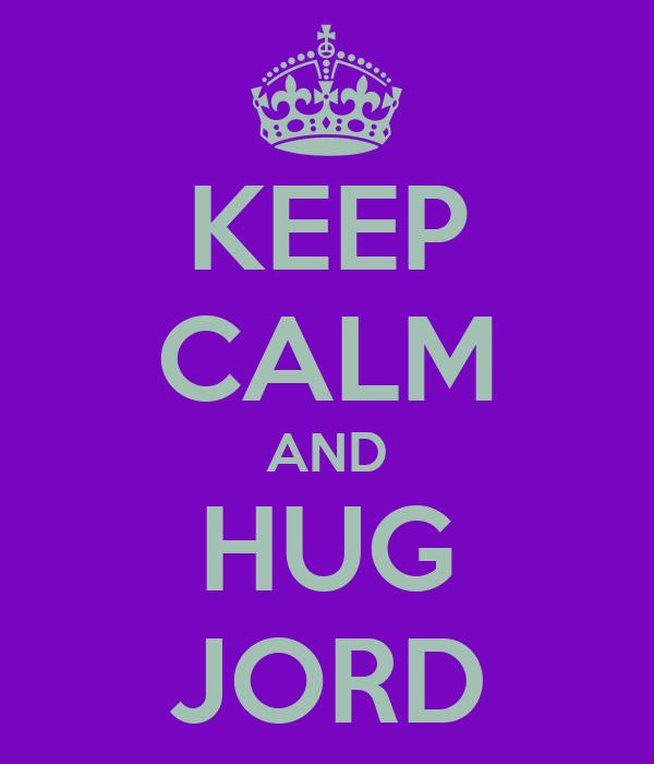 KEEP CALM AND HUG JORD
