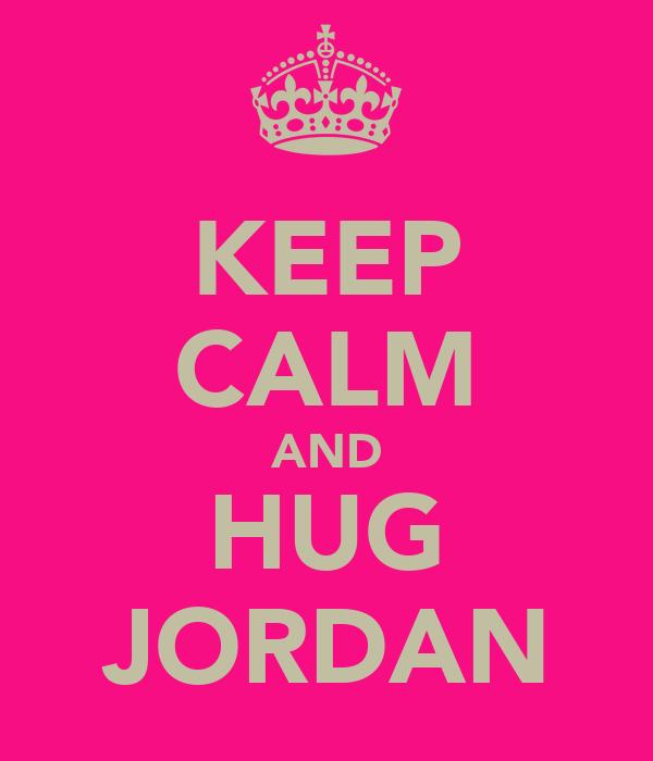KEEP CALM AND HUG JORDAN