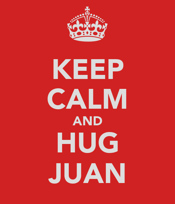 KEEP CALM AND HUG JUAN