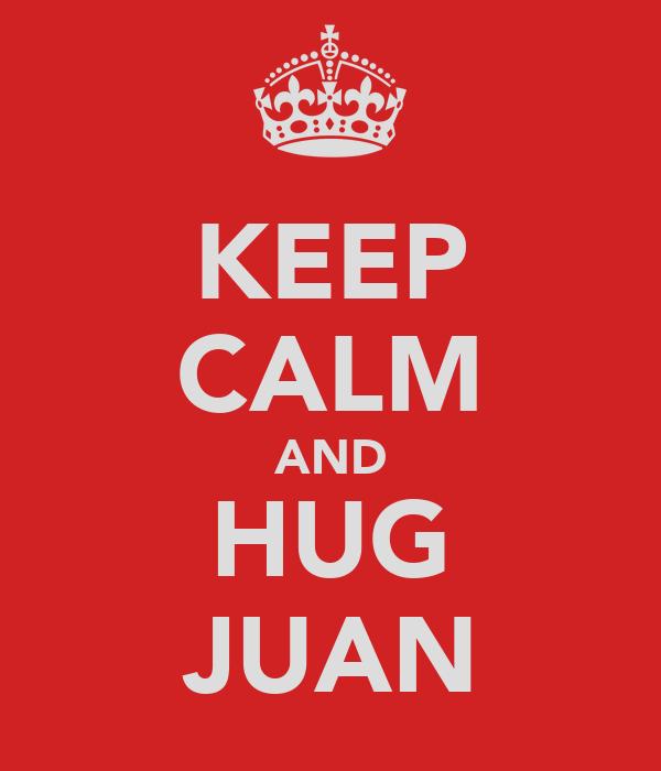 KEEP CALM AND HUG JUAN