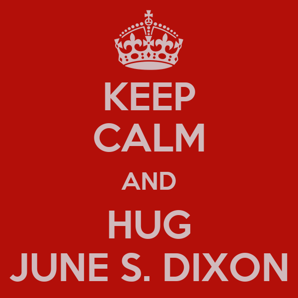 KEEP CALM AND HUG JUNE S. DIXON
