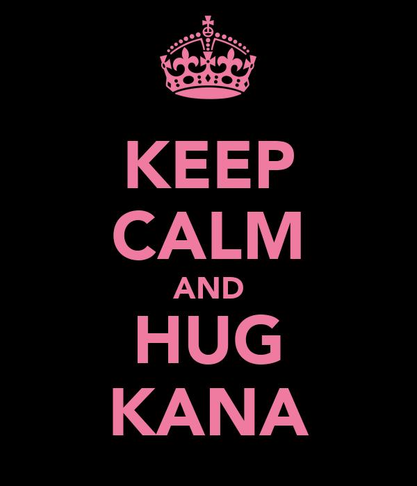 KEEP CALM AND HUG KANA