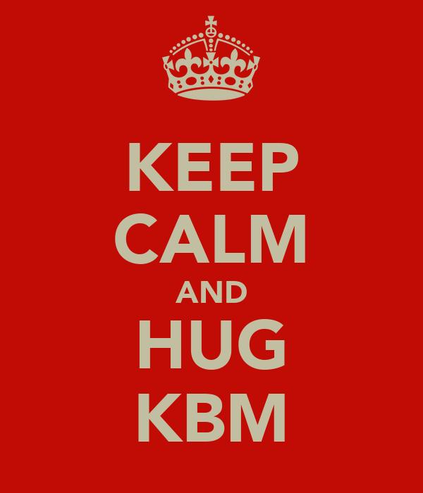 KEEP CALM AND HUG KBM