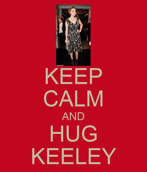 KEEP CALM AND HUG KEELEY