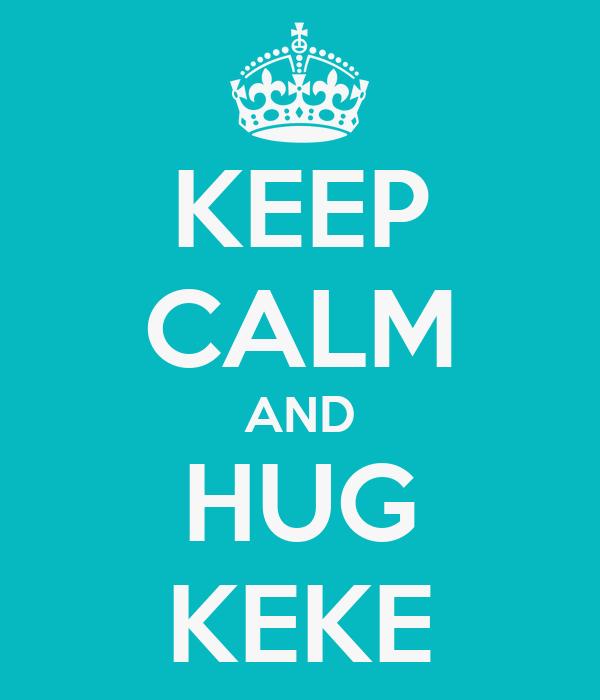KEEP CALM AND HUG KEKE