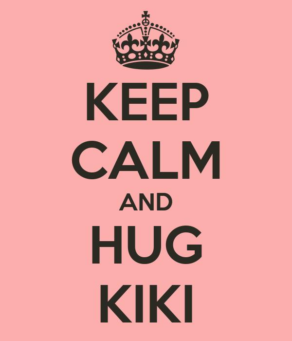 KEEP CALM AND HUG KIKI