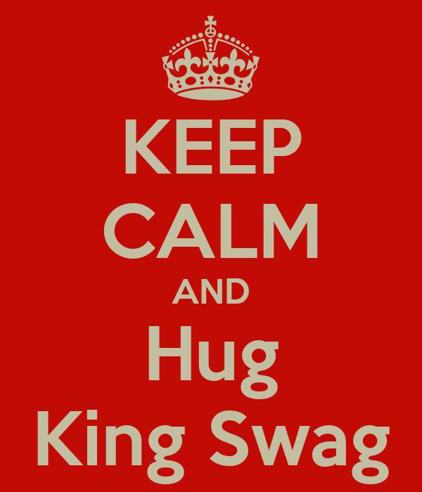 KEEP CALM AND Hug King Swag