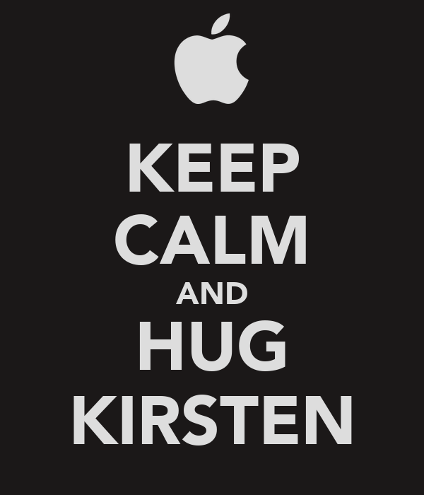 KEEP CALM AND HUG KIRSTEN