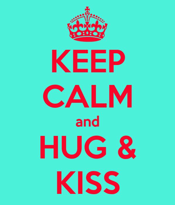 KEEP CALM and HUG & KISS