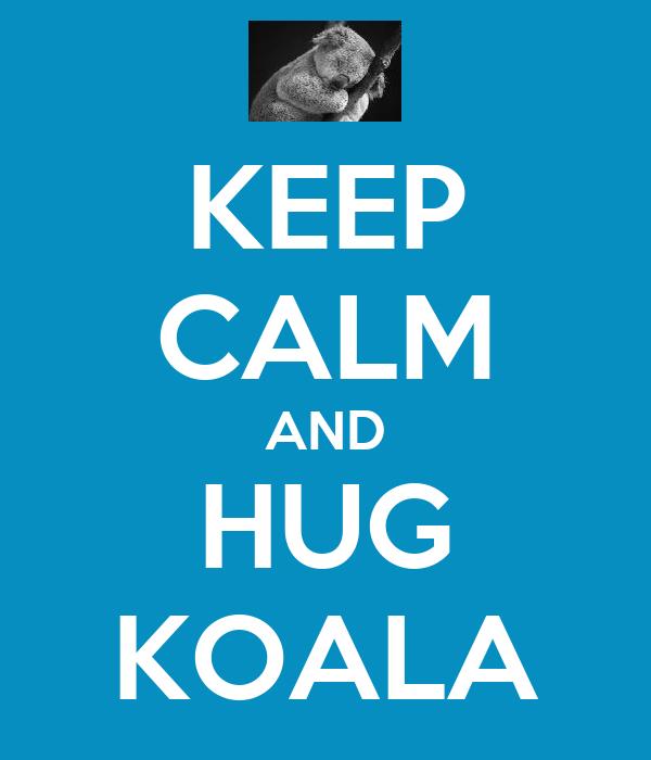 KEEP CALM AND HUG KOALA