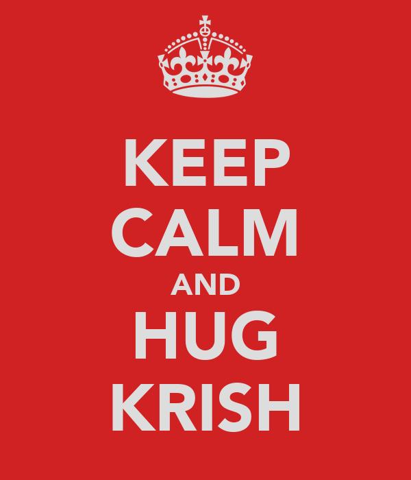 KEEP CALM AND HUG KRISH