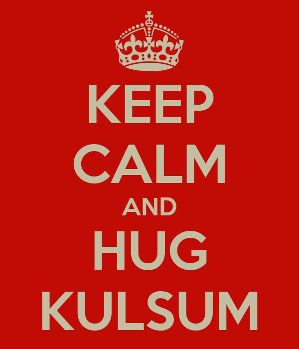 KEEP CALM AND HUG KULSUM
