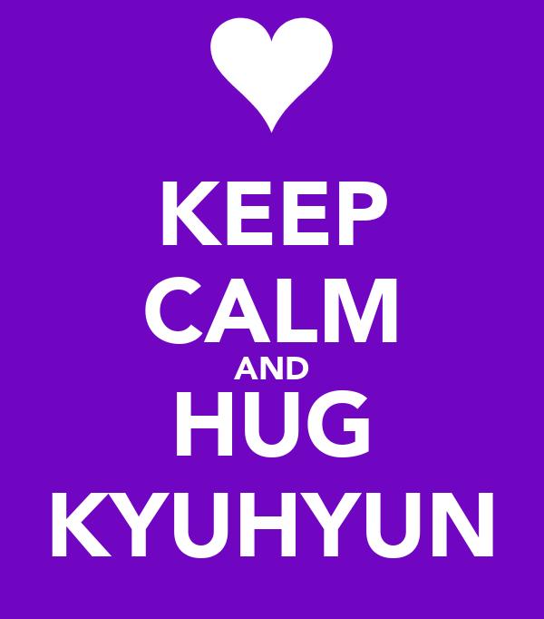 KEEP CALM AND HUG KYUHYUN