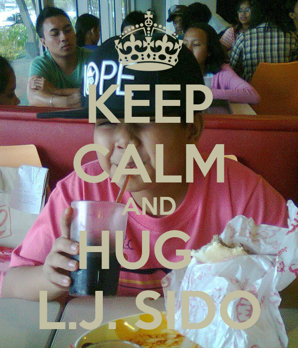 KEEP CALM AND HUG   L.J. SIDO