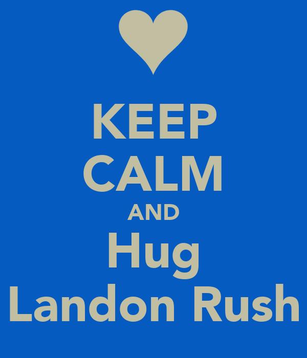 KEEP CALM AND Hug Landon Rush