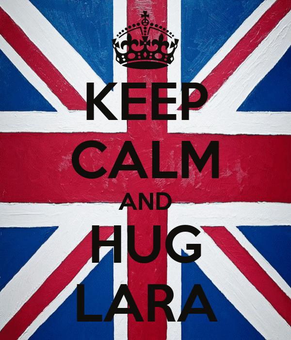 KEEP CALM AND HUG LARA