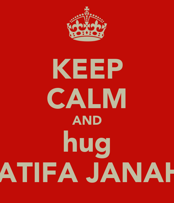 KEEP CALM AND hug LATIFA JANAHI