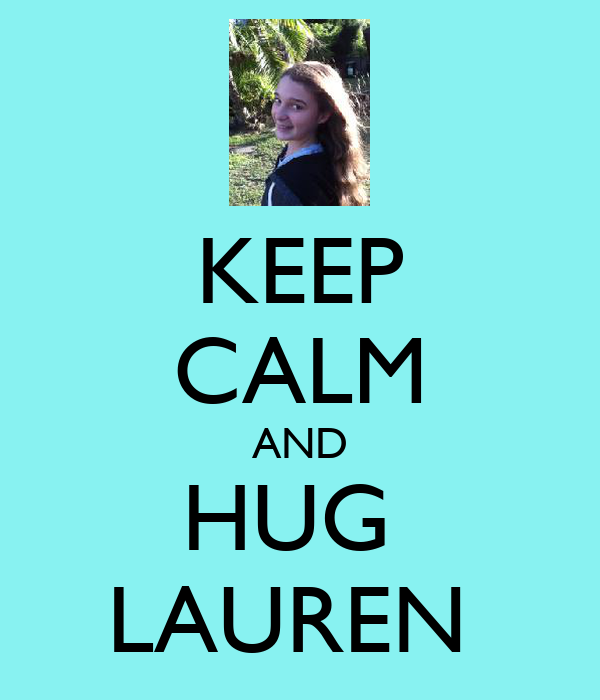 KEEP CALM AND HUG  LAUREN