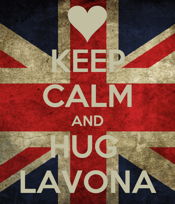 KEEP CALM AND HUG  LAVONA