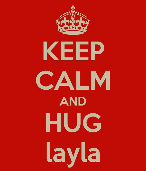 KEEP CALM AND HUG layla