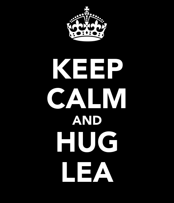 KEEP CALM AND HUG LEA