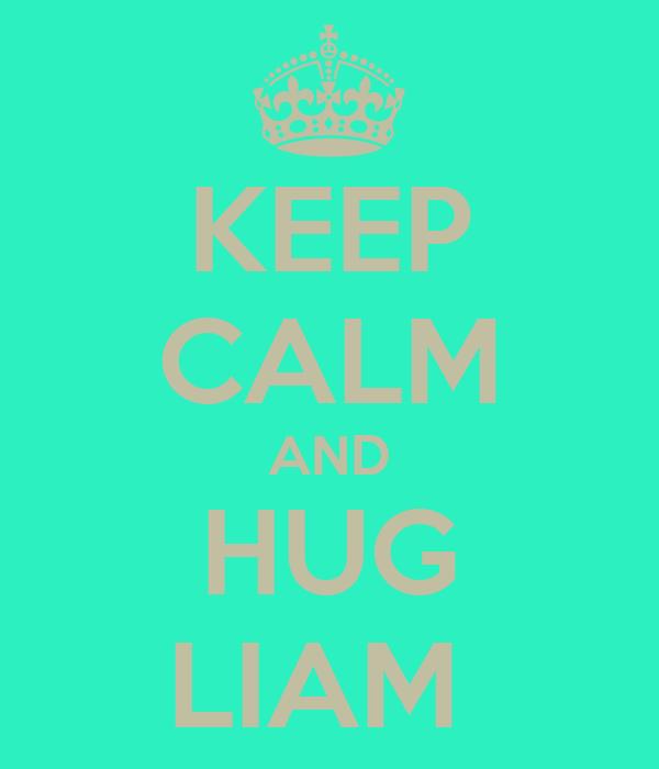 KEEP CALM AND HUG LIAM