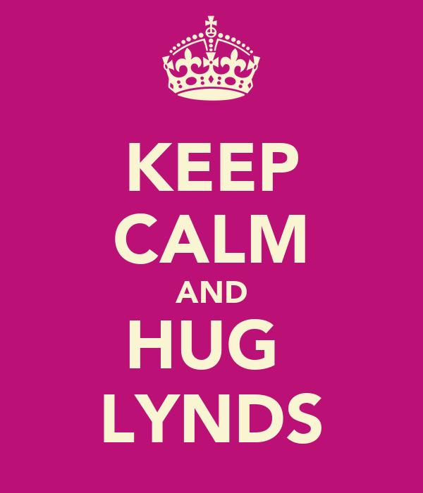 KEEP CALM AND HUG  LYNDS