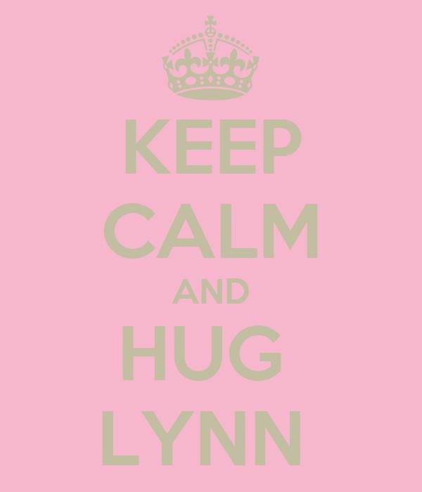 KEEP CALM AND HUG  LYNN