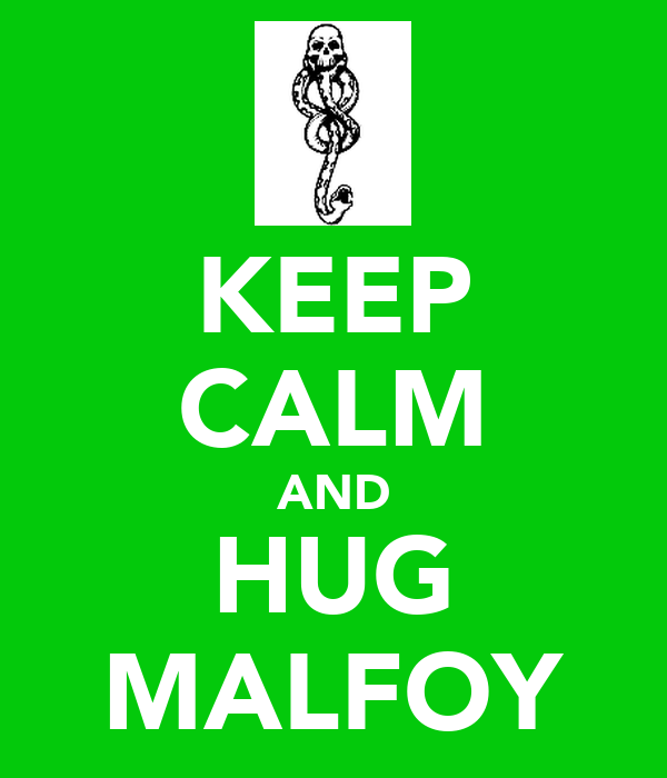 KEEP CALM AND HUG MALFOY