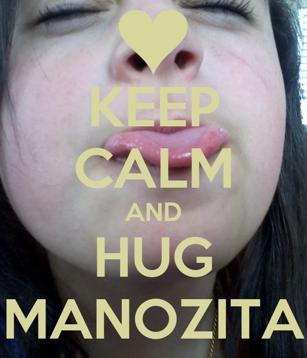 KEEP CALM AND HUG MANOZITA