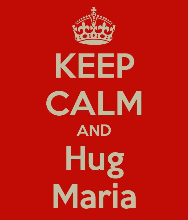 KEEP CALM AND Hug Maria