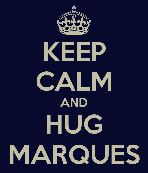 KEEP CALM AND HUG MARQUES