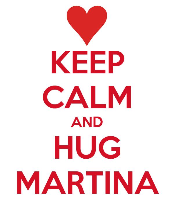 KEEP CALM AND HUG MARTINA