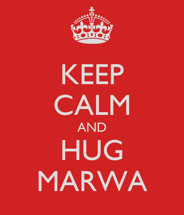KEEP CALM AND HUG MARWA