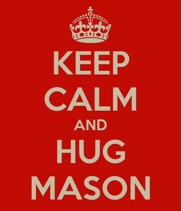 KEEP CALM AND HUG MASON