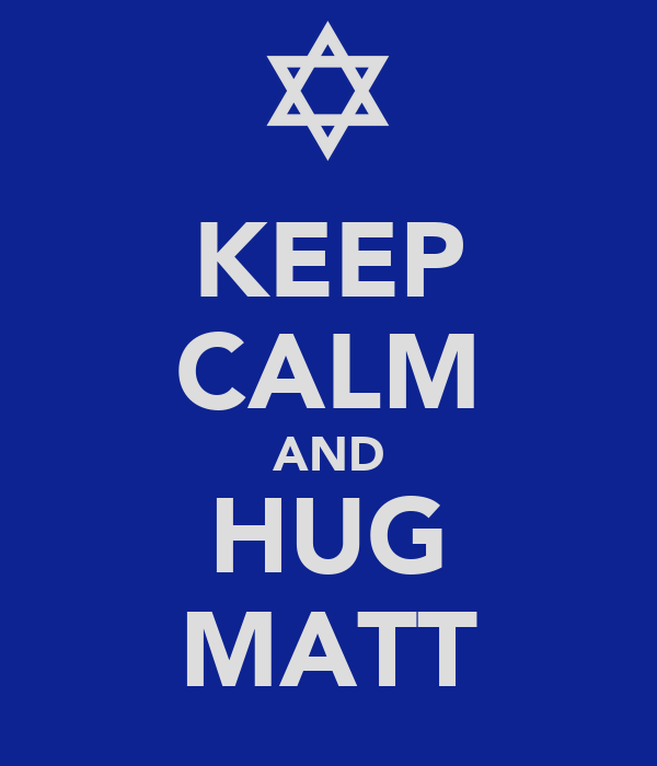 KEEP CALM AND HUG MATT