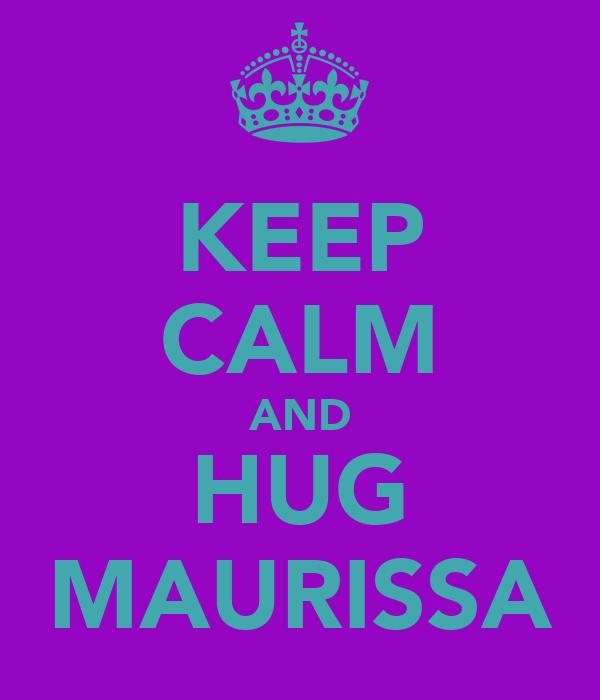 KEEP CALM AND HUG MAURISSA