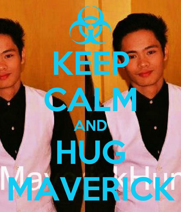 KEEP CALM AND HUG MAVERICK