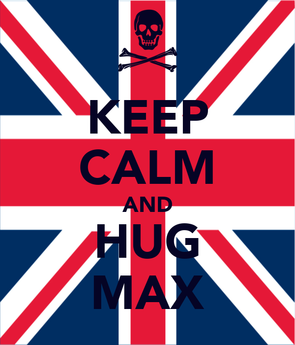 KEEP CALM AND HUG MAX