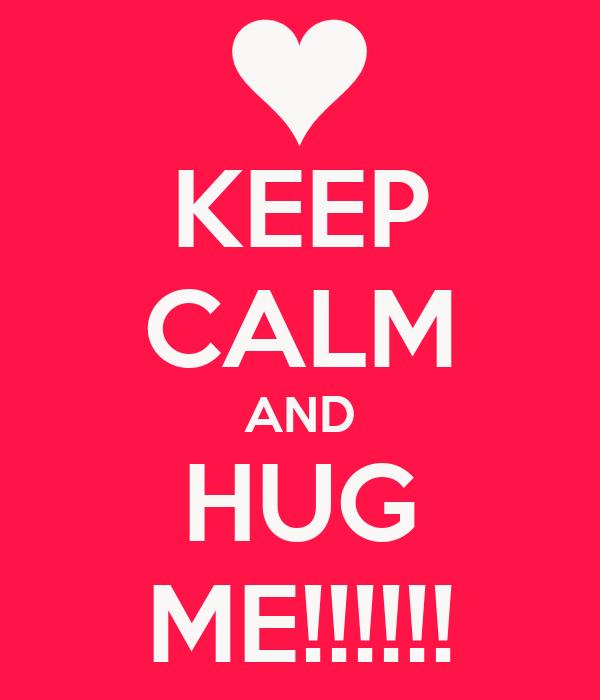 KEEP CALM AND HUG ME!!!!!!