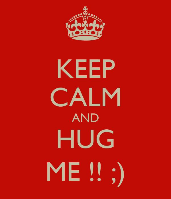 KEEP CALM AND HUG ME !! ;)