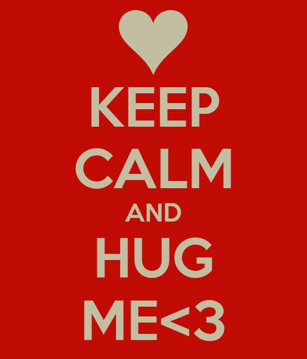 KEEP CALM AND HUG ME<3