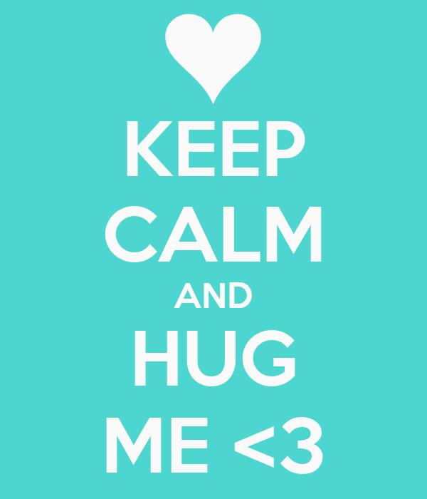 KEEP CALM AND HUG ME <3