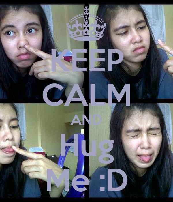 KEEP CALM AND Hug Me :D