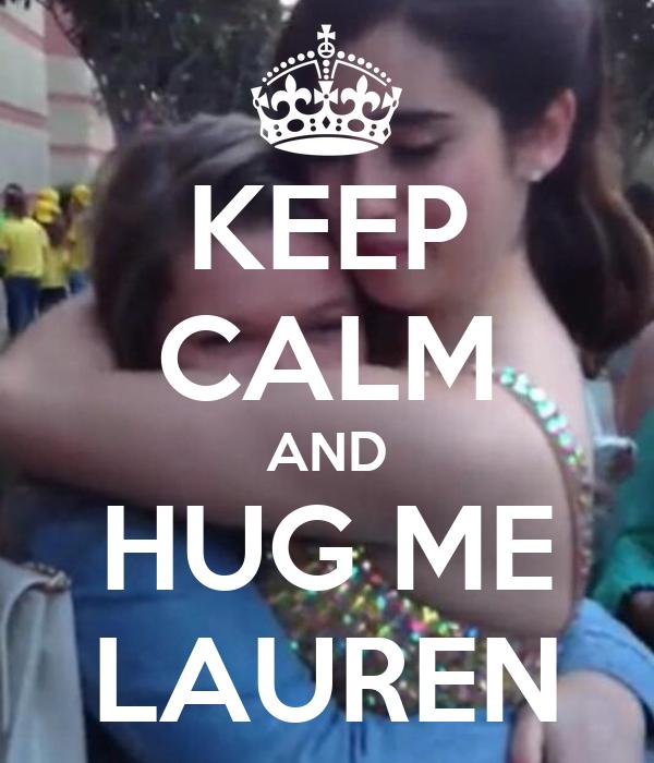 KEEP CALM AND HUG ME LAUREN