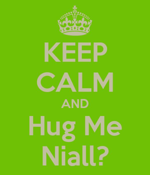 KEEP CALM AND Hug Me Niall?