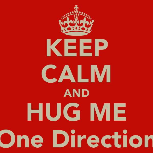 KEEP CALM AND HUG ME One Direction